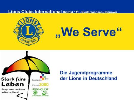 Lions Clubs InternationalLions Clubs International Distrikt 111 - Niedersachsen-Hannover We Serve Die Jugendprogramme der Lions in Deutschland.