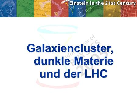 Galaxiencluster, dunkle Materie und der LHC. Dunkle Materie August 2006: NASA Finds Direct Proof of Dark Matter