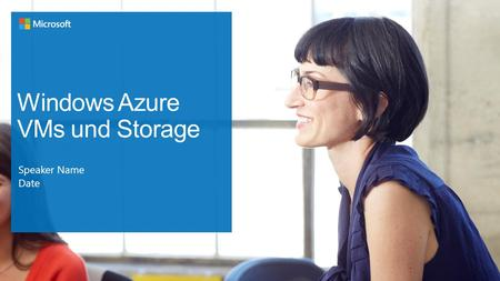 Windows Azure VMs und Storage Speaker Name Date. Windows Azure Angebote für SMB Kunden Web Platform application Services (PaaS) Infrastructure Services.