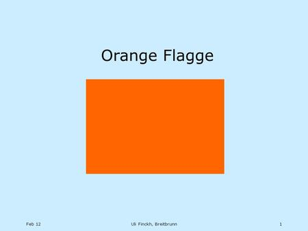 Feb 12Uli Finckh, Breitbrunn1 Orange Flagge. Feb 12Uli Finckh, Breitbrunn2 Anhang L 5.4 To alert boats that a race or sequence of races will begin soon,