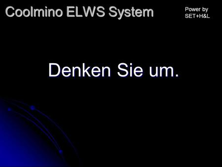 Coolmino ELWS System Power by SET+H&L Denken Sie um.