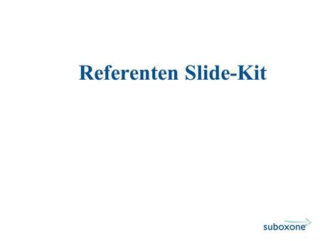 Referenten Slide-Kit. SUBOXONE Moderne Substitutionstherapie.