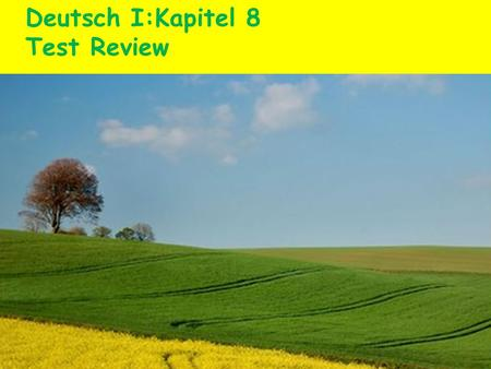 Deutsch I:Kapitel 8 Test Review. A.Complete each sentence using the correct endings. a. –e b. -X c.-en 1. Ich spiele mein Klarinette. 2. Wo hast du denn.
