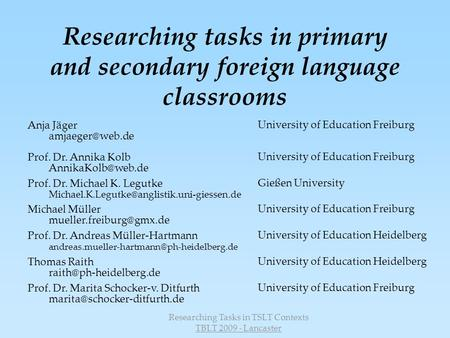 Researching Tasks in TSLT Contexts TBLT 2009 - Lancaster Researching tasks in primary and secondary foreign language classrooms Anja Jäger