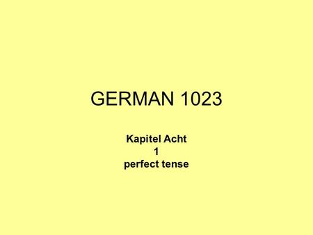 GERMAN 1023 Kapitel Acht 1 perfect tense. to form the present perfect tense in German you need the past participle a. regular verbs: ge + stem + (e)t.