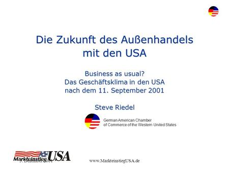 3. Dezember 2001www.MarkteinstiegUSA.de Die Zukunft des Außenhandels mit den USA Business as usual? Das Geschäftsklima in den USA nach dem 11. September.