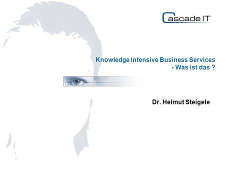 Knowledge Intensive Business Services - Was ist das ? Dr. Helmut Steigele.