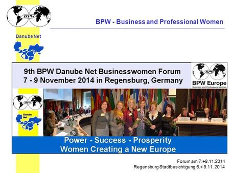 BPW - Business and Professional Women Danube Net Forum am 7.+8.11.2014 Regensburg Stadtbesichtigung 6.+ 9.11. 2014.