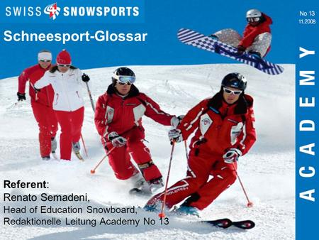 Referent: Renato Semadeni, Head of Education Snowboard, Redaktionelle Leitung Academy No 13 Schneesport-Glossar.
