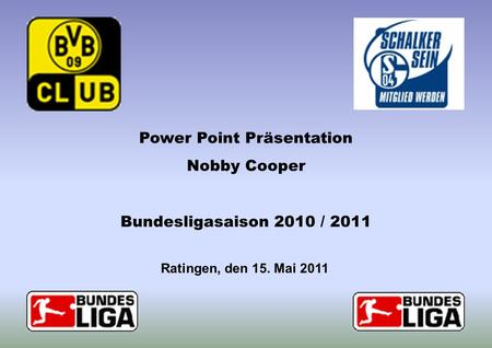 Ratingen, den 15. Mai 2011 Power Point Präsentation Nobby Cooper Bundesligasaison 2010 / 2011.
