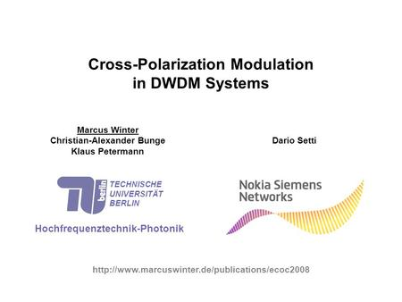 Cross-Polarization Modulation in DWDM Systems Marcus Winter Christian-Alexander Bunge Klaus Petermann Hochfrequenztechnik-Photonik TECHNISCHE UNIVERSITÄT.