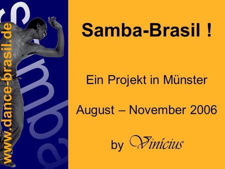 Samba-Brasil ! Ein Projekt in Münster August – November 2006 by Vinícius.