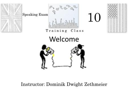 Welcome Instructor: Dominik Dwight Zethmeier