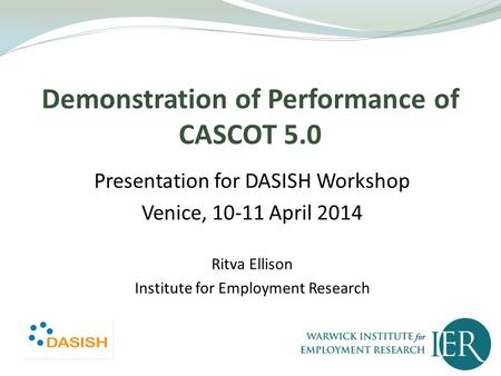 Demonstration of Performance of CASCOT 5.0 Presentation for DASISH Workshop Venice, 10-11 April 2014 Ritva Ellison Institute for Employment Research.