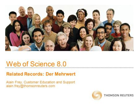 Web of Science 8.0 Related Records: Der Mehrwert Alain Frey, Customer Education and Support