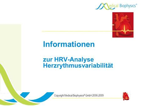 Informationen zur HRV-Analyse Herzrythmusvariabilität Copyright Medical Biophysics ® GmbH 2006-2009.
