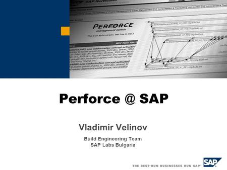 SAP Vladimir Velinov Build Engineering Team SAP Labs Bulgaria.