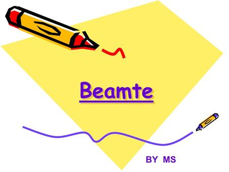 Beamte BY MS.