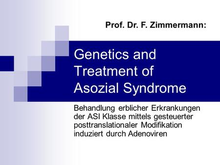 Genetics and Treatment of Asozial Syndrome Behandlung erblicher Erkrankungen der ASI Klasse mittels gesteuerter posttranslationaler Modifikation induziert.