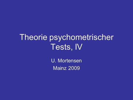 Theorie psychometrischer Tests, IV U. Mortensen Mainz 2009.