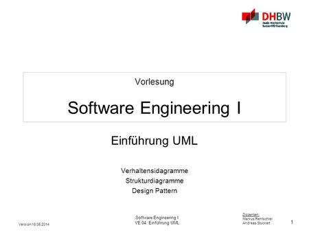 1 Dozenten: Markus Rentschler Andreas Stuckert Version 18.05.2014 Software Engineering I VE 04: Einführung UML Vorlesung Software Engineering I Einführung.