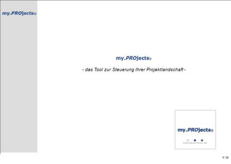 My.PROjects ® / 32 1 my.PROjects ® - das Tool zur Steuerung Ihrer Projektlandschaft - my.PROjects ®
