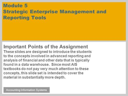 Module 5 Strategic Enterprise Management and Reporting Tools Important Points of the Assignment These slides are designed to introduce the students to.