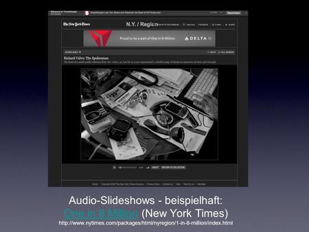 Audio-Slideshows - beispielhaft: One in 8 Million (New York Times)  One in 8 Million.