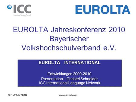 9.Oktober 2010 www.eurolta.eu EUROLTA INTERNATIONAL Entwicklungen 2009-2010 Presentation – Christel Schneider ICC International Language Network EUROLTA.