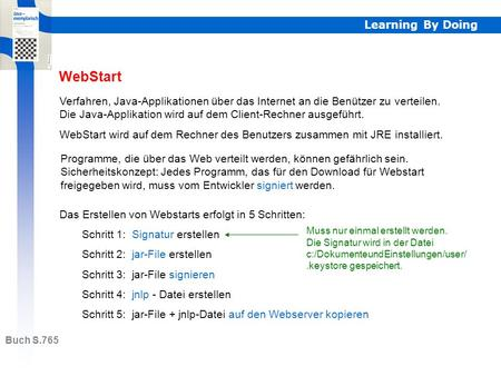 Learning By Doing WebStart Buch S.765 Verfahren, Java-Applikationen über das Internet an die Benützer zu verteilen. Die Java-Applikation wird auf dem.