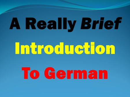 A Really Brief Introduction To German. Session Five Fünften Übung.