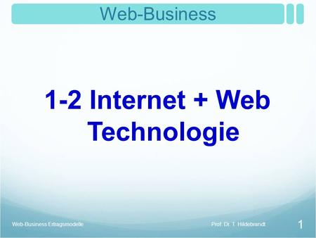 1 Web-Business 1-2 Internet + Web Technologie Prof. Dr. T. HildebrandtWeb-Business Ertragsmodelle.