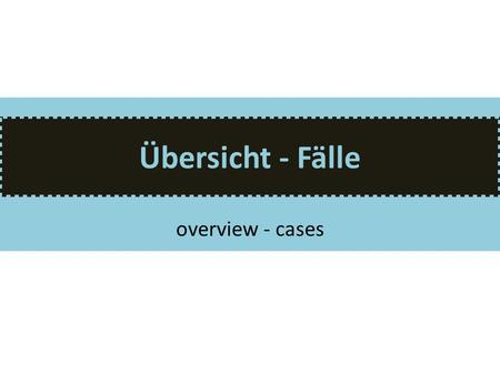 Übersicht - Fälle overview - cases. der Nominativ Ask for: wer or was 1.The subject is always in the nominative. Der Lehrer (subject) ist streng. Wo ist.