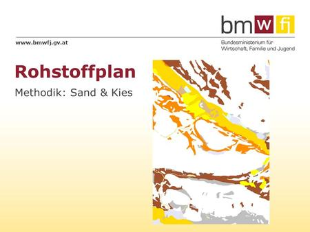 Www.bmwfj.gv.at Methodik: Sand & Kies Rohstoffplan.