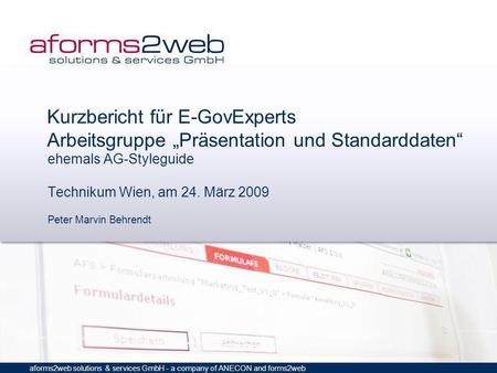 Aforms2web solutions & services GmbH - a company of ANECON and forms2web Kurzbericht für E-GovExperts Arbeitsgruppe Präsentation und Standarddaten ehemals.