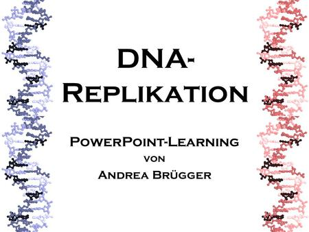 DNA- Replikation PowerPoint-Learning von Andrea Brügger.