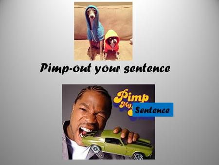 Pimp-out your sentence Sentence. Connecting Words und aber weil so.