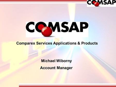 Michael Wiborny Account Manager Comparex Services Applications & Products.