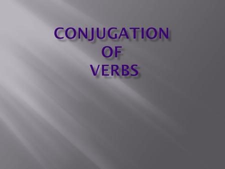 Conjugation of Verbs.