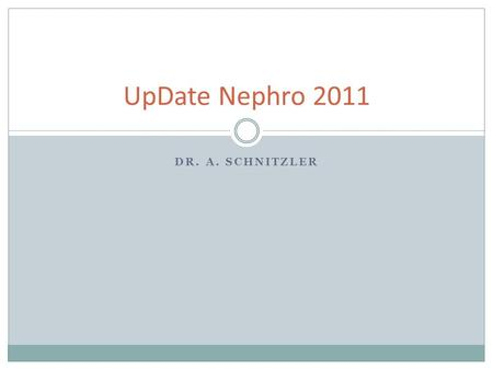 DR. A. SCHNITZLER UpDate Nephro 2011. Prof. Floege: ASN-Nachlese 2011.