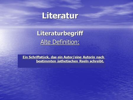 Literaturbegriff Alte Definition: