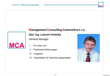 - 1 - ANGEBOT Beispiel MCA Partner für Automotive MCA Management Consulting Automotive s.r.o. Dipl. Ing. Lubomir Kubelka General Manager I Wir über uns.