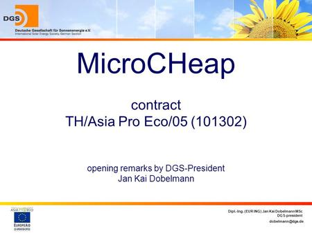 Dipl.-Ing. (EUR ING) Jan Kai Dobelmann MSc DGS-president MicroCHeap contract TH/Asia Pro Eco/05 (101302) opening remarks by DGS-President.