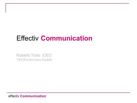 effectiv Communication Effectiv Communication Roberto Troisi |CEO TROPA Services GmbH.
