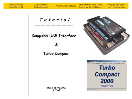 T u t o r i a l -------------------------------- Compulab USB Interface & Turbo Compact Stand 25.02.2007 J.Treß Das Interface Compulab USB Die Software.