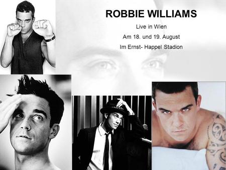 Im Ernst- Happel Stadion Am 18. und 19. August ROBBIE WILLIAMS Live in Wien Am 18. und 19. August Im Ernst- Happel Stadion.