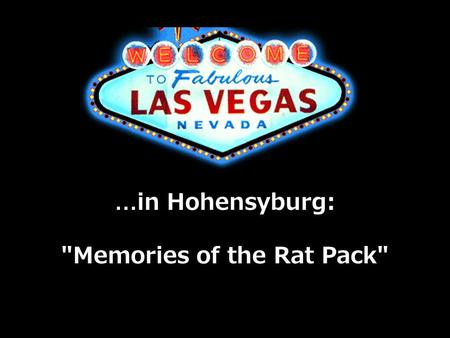 …in Hohensyburg: Memories of the Rat Pack. I`m Gonna Live Till I Die.