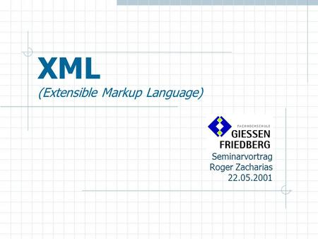 XML (Extensible Markup Language) Seminarvortrag Roger Zacharias 22.05.2001.