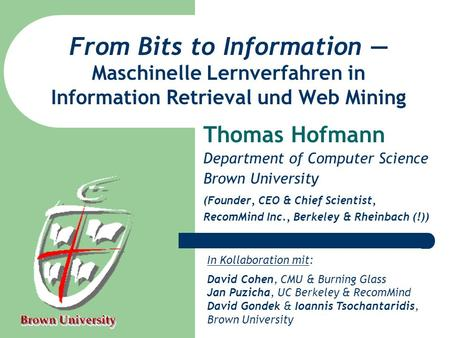 From Bits to Information Maschinelle Lernverfahren in Information Retrieval und Web Mining Thomas Hofmann Department of Computer Science Brown University.