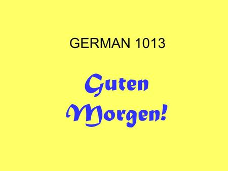 GERMAN 1013 Guten Morgen!. GERMAN 1013 Kapitel 4 4.
